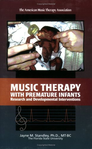 Music Therapy with Premature Infants: Research and Developmental Interventions