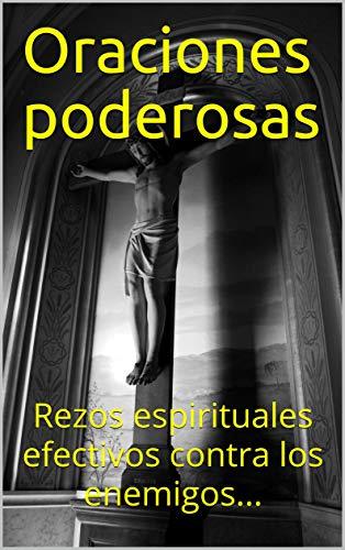 Oraciones poderosas: Rezos espirituales efectivos contra los enemigos...
