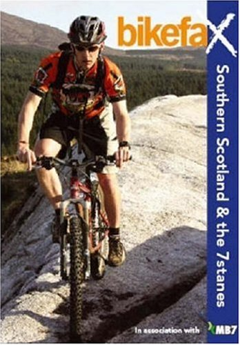 Southern Scotland and the 7stanes: Bikefax - Selected Mountain Bike Rides (Bikefax Mountain Bike Guides)
