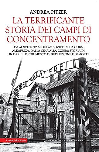 La terrificante storia dei campi di concentramento. Da Auschwitz ai Gulag sovietici, da Cuba all'Africa, dalla Cina alla Corea: storia di un orribile strumento di repressione e di morte