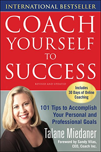 Coach Yourself to Success, Revised and Updated Edition: 101 Tips from a Personal Coach for Reaching Your Goals at Work and in Life (English Edition)