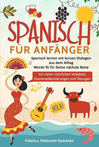 Spanisch für Anfänger: Spanisch lernen mit kurzen Dialogen aus dem Alltag - Werde...