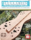 Lullabies and Other Lilting Melodies for Dulcimer: Lullabies, Folk, and Classical Selectio...