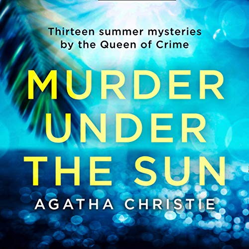 Murder Under the Sun: 13 Summer Mysteries by the Queen of Crime cover art