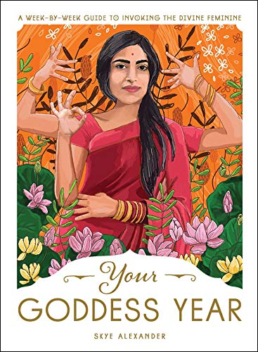 Your Goddess Year: A Week-by-Week Guide to Invoking the Divine Feminine