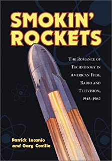 Smokin' Rockets: The Romance of Technology in American Film, Radio and Television, 1945-1962