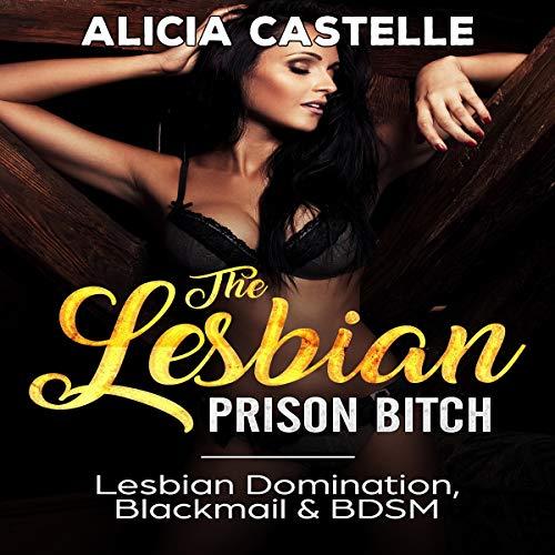 The Lesbian Prison Bitch: Lesbian Domination, Blackmail, & BDSM cover art
