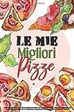 le mie migliori pizze: scrivi in questo diario le tue ricette! quaderno personale per trascrivere le tue idee culinarie. taccuino regalo per piatti ... per pizza gourmet e altre creazioni!