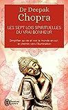 Les sept lois spirituelles du vrai bonheur: Simplifier sa vie et voir le monde en soi:Le chemin vers l'illumination (J'ai lu Aventure secrète)