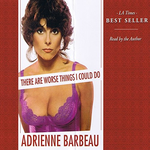There Are Worse Things I Could Do                   By:                                                                                                                                 Adrienne Barbeau                               Narrated by:                                                                                                                                 Adrienne Barbeau                      Length: 7 hrs and 18 mins     30 ratings     Overall 3.8