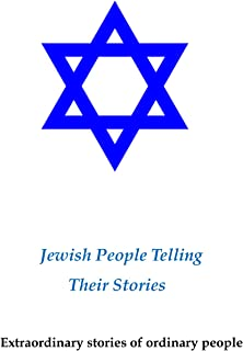 Jewish People Telling Their Stories: Extraordinary Stories of Ordinary People