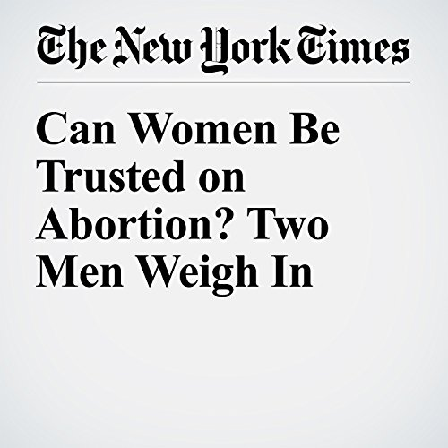 Can Women Be Trusted on Abortion? Two Men Weigh In audiobook cover art