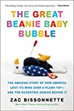 The Great Beanie Baby Bubble: The Amazing Story of How America Lost Its Mind Over a Plush Toy--and...