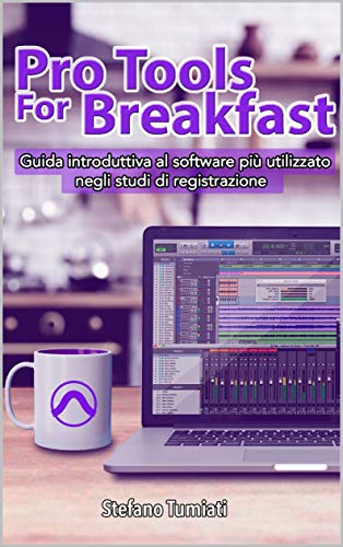 Pro Tools For Breakfast: Guida introduttiva al software più utilizzato...