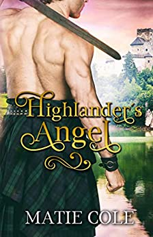Highlander´s Angel: A Historical Scottish Romance Novel by [Matie Cole]