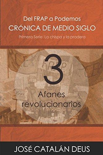 Afanes revolucionarios (Del FRAP a Podemos. Crónica de medio siglo)
