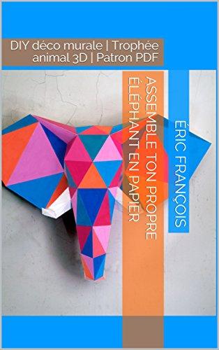 Assemble ton propre éléphant en papier: DIY déco murale | Trophée animal 3D | Patron papercraft (Ecogami / sculpture en papier t. 42) (French Edition)