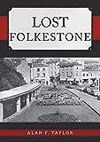 Lost Folkestone (English Edition)