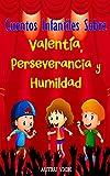 Cuentos Infantiles Sobre Valentía, Perseverancia y Humildad: Relatos Cortos Valores Y Virtudes - Literatura Infantil 3 años – 12 años