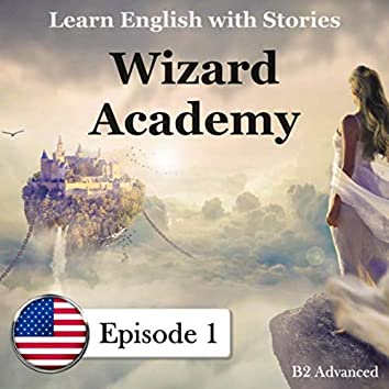 Learn English with Stories: B2 Advanced: Wizard Academy, Episode 1