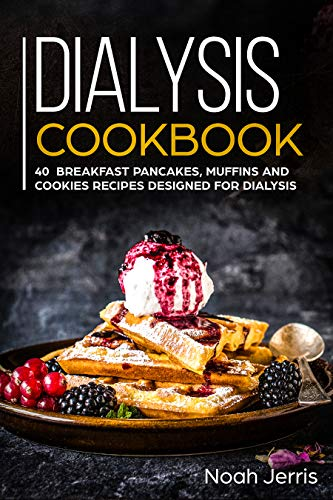 Dialysis Cookbook: 40+ Breakfast Pancakes, Muffins and Cookies recipes designed for dialysis