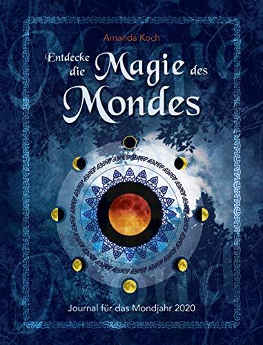 Entdecke die Magie des Mondes: Journal für das Mondjahr 2020