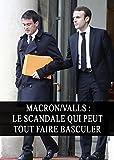 Macron/Valls : Le Scandale qui peut tout faire Basculer (Politique, Enquête, Censure, Élections)