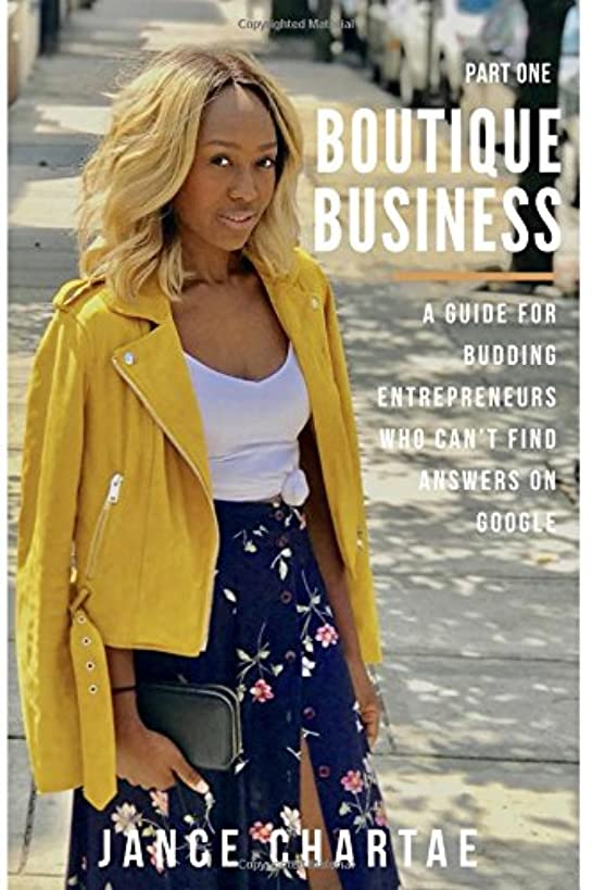 Boutique Business: A Guide for Budding Entrepreneurs Who Can't Find Answers on Google