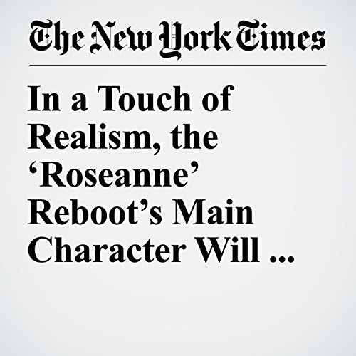 In a Touch of Realism, the 'Roseanne' Reboot's Main Character Will Support Trump copertina