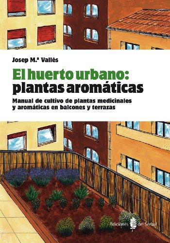 El huerto urbano: plantas aromáticas: Manual de cultivo de plantas medicinales y aromáticas en balcones y terrazas (EL ARTE DE VIVIR)