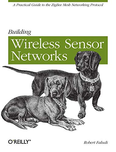 Building Wireless Sensor Networks: with ZigBee, XBee, Arduino, and Processing: A Practical Guide to the Zigbee Mesh Networking Protocol