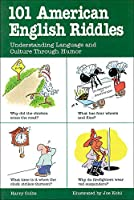 101 American English Riddles: Understanding Language and Culture Through Humor (101... Language)