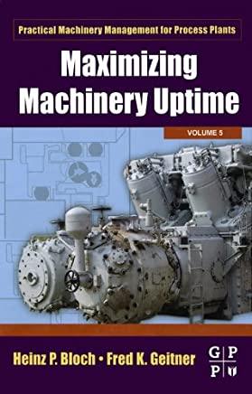 Maximizing Machinery Uptime (Practical Machinery Management for Process Plants Book 5) (English Edition)