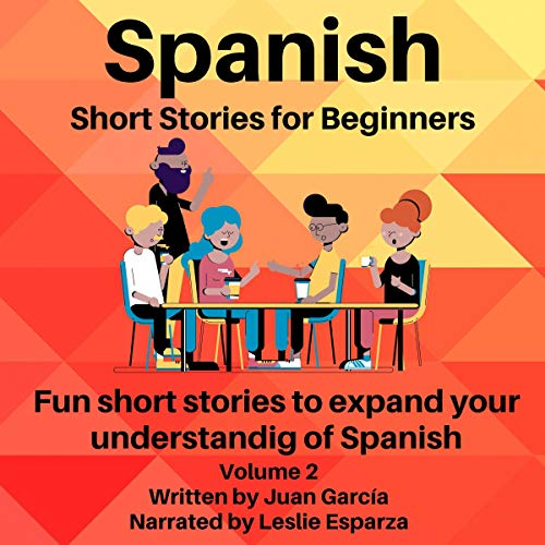 Spanish Short Stories for Beginners: Fun Short Stories That Will Expand Your Understanding of Spanish audiobook cover art