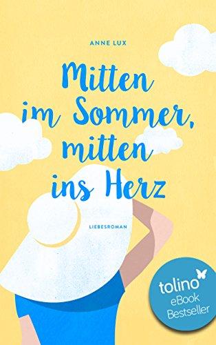 Mitten im Sommer, mitten ins Herz (Liebes-Trilogie 1)