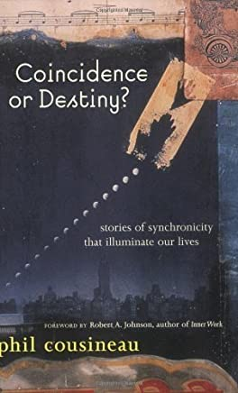 Coincidence or Destiny?: Stories of Synchoronicity That Illuminate Our Lives by Phil Cousineau (2002-08-01)