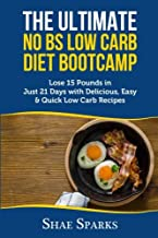 THE ULTIMATE NO BS LOW CARB DIET BOOTCAMP: Lose 15 Pounds in Just 21 Days with Delicious, Easy & Quick Low Carb Recipes