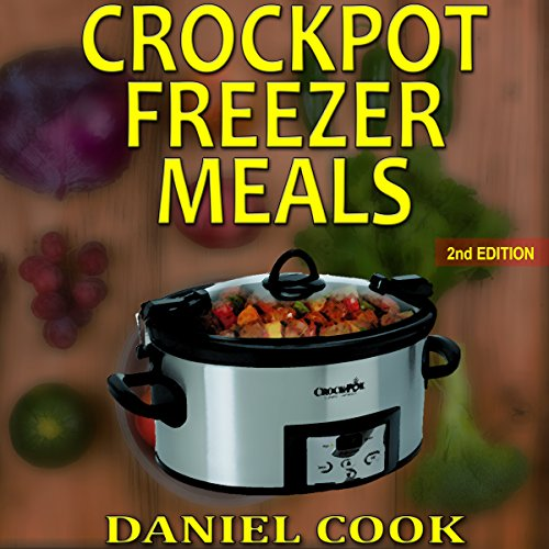 Crockpot Freezer Meals - 2nd Edition: 110 Delicious Crockpot Freezer Meals audiobook cover art