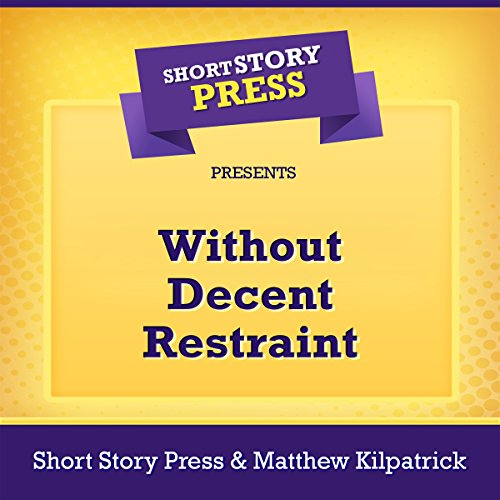 Short Story Press Presents Without Decent Restraint                   By:                                                                                                                                 Short Story Press,                                                                                        Matthew Kilpatrick                               Narrated by:                                                                                                                                 Benjamin Allen                      Length: 34 mins     Not rated yet     Overall 0.0