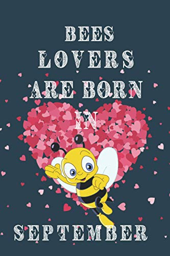 Bees lover are born in September: This notebook is perfect for Bees lovers/notebook gift idea Blank Lined Diary for men, women, boys,girls and kids