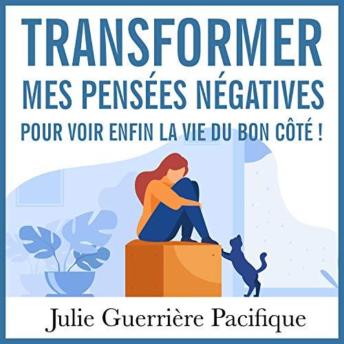 Couverture de Transformer mes pensées négatives pour voir enfin la vie du bon côté