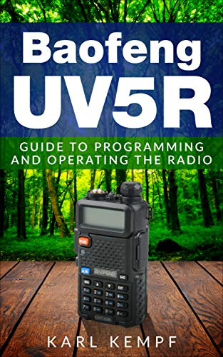 Baofeng –Uv5R: Guide to Programming and Operating the Radio (English Edition)