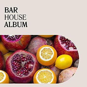 Bar House Album