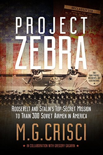 PROJECT ZEBRA. ROOSEVELT AND STALIN'S SECRET MISSION TO SECRETLY TRAIN 300 SOVIET AIRMAN IN AMERICA. by Crisci, M. G.
