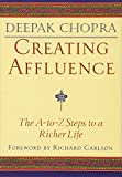 Creating Affluence: The A-to-Z Guide to a Richer Life (Chopra, Deepak)