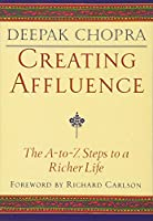 Creating Affluence: The A-to-Z Steps to a Richer Life (Chopra, Deepak)