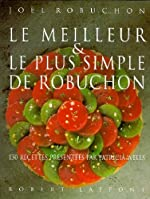 Le Meilleur et le plus simple de Robuchon de Joël Robuchon
