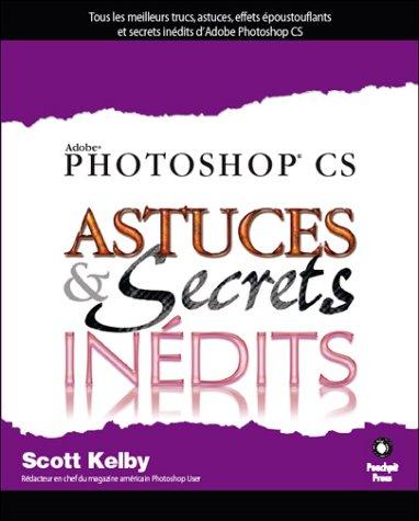 Photoshop CS : Astuces et secrets inédits