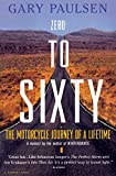 Zero to Sixty: The Motorcycle Journey of a Lifetime (Harvest Book) [Idioma Inglés]