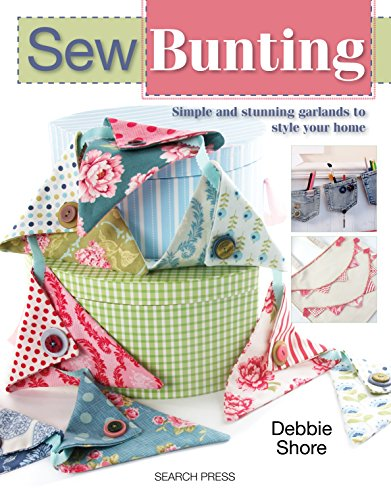 Sew Bunting: Simple and stunning garlands to style your home (SEW SERIES)